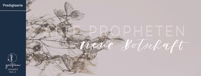 Alte Propheten, neue Botschaft - (1) Merkmale eines Propheten
