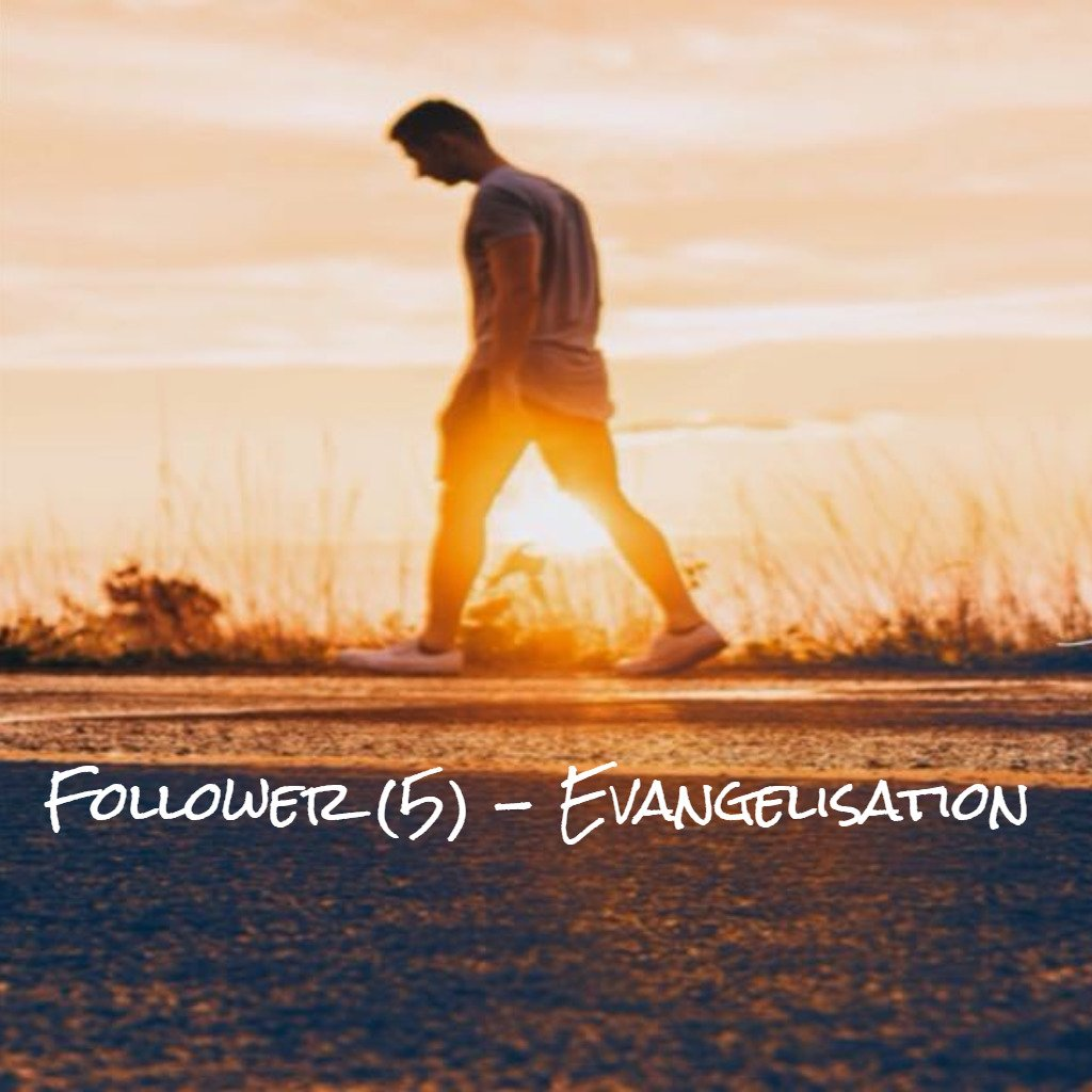 Follower (5) - Evangelisation